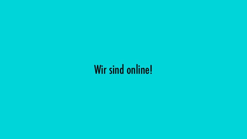 Wir sind online!